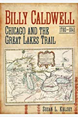 Billy Caldwell (1780-1841): Chicago and the Great Lakes Trail Paperback