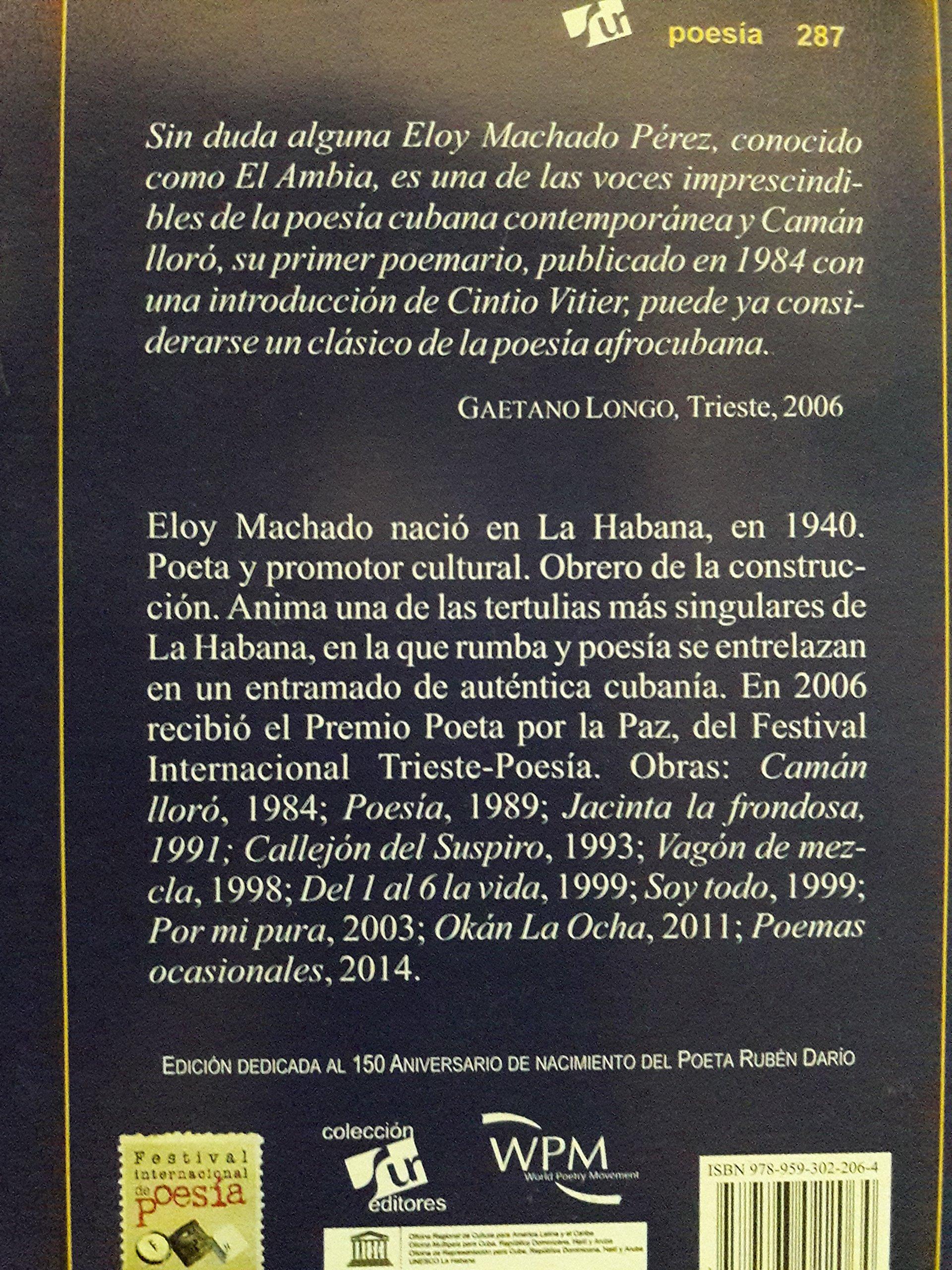 Caman lloro antologia poetica 1984-2014.: Eloy machado perez.el ambia: 9789593022064: Amazon.com: Books