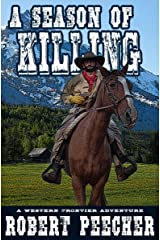 A Season of Killing: A Western Frontier Adventure (The Moses Calhoun Mountain Westerns Book 3) Kindle Edition