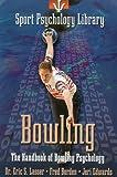 Bowling: The Handbook of Bowling Psychology (Sport Psychology Library)