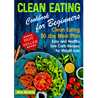 Clean Eating Cookbook for Beginners: Clean Eating 30 day Meal Prep Cookbook. Easy and Healthy Low Carb Recipes for…
