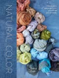 Natural Color Vibrant Plant Dye Projects for Your Home and Wardrobe