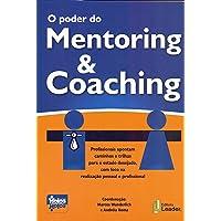 O Poder do Mentoring & Coaching. Profissionais Apontam Caminhos e Trilhas Para o Estado Desejado, com Foco na Realização Pessoal e Profissional