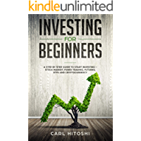 Investing for beginners: A Step By Step Guide to Start Investing – Stock Market, Forex Trading, Futures, ETFs and Cryptocurrency: The Ultimate Guide to Getting Started (English Edition)
