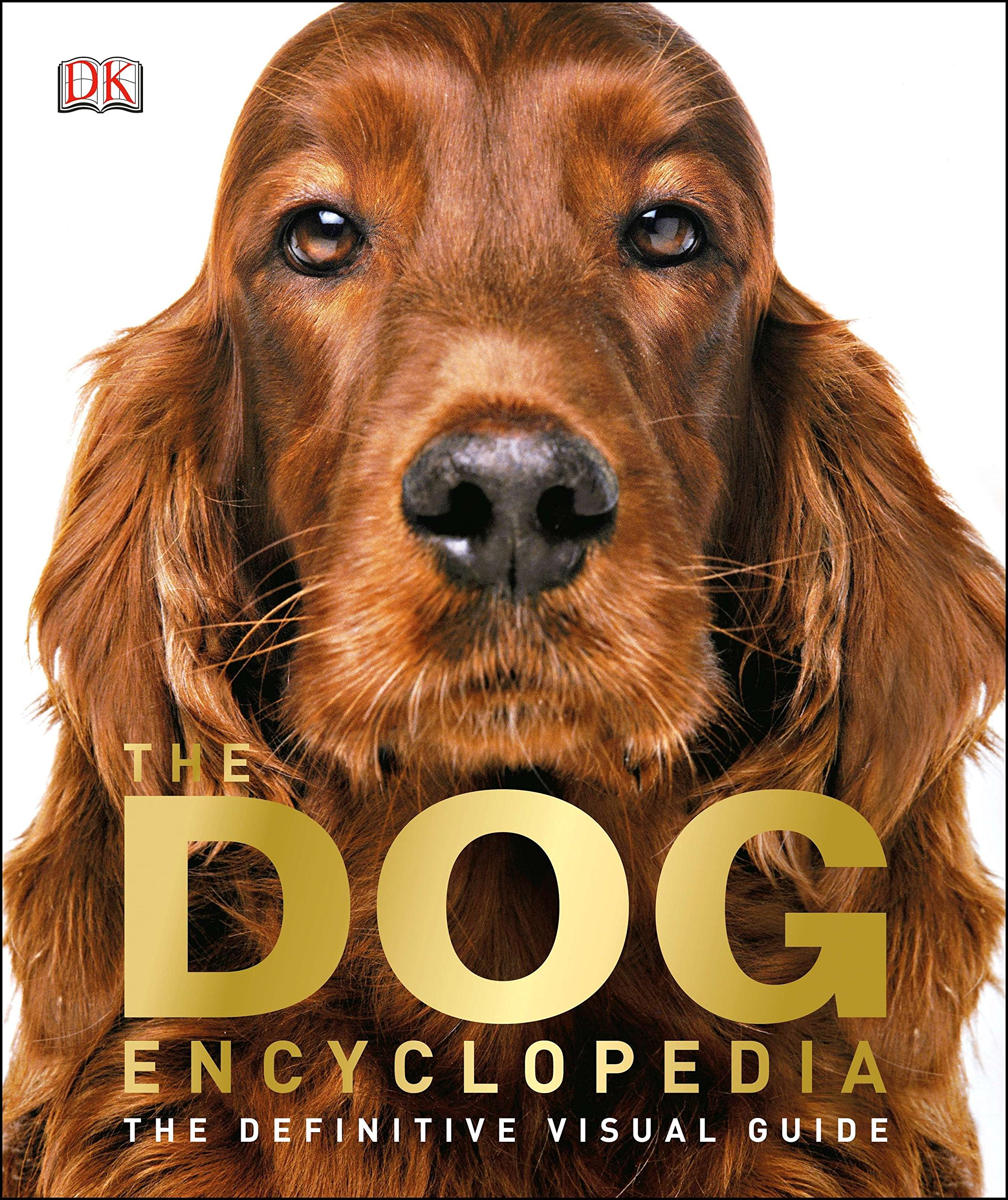 The Dog Encyclopedia: The Definitive Visual Guide by DK Publishing Dorling Kindersley