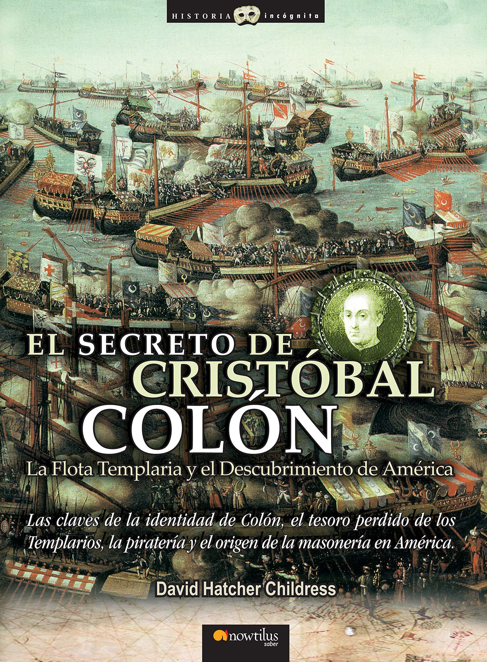 El Secreto De Cristobal Colón. La Flota Templaria Y El Descubrimiento De América Historia Incógnita: Amazon.es: Childress, David Hatcher: Libros