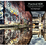Practical HDR (2nd Edition): The Complete Guide to Creating High Dynamic Range Images with your Digital SLR