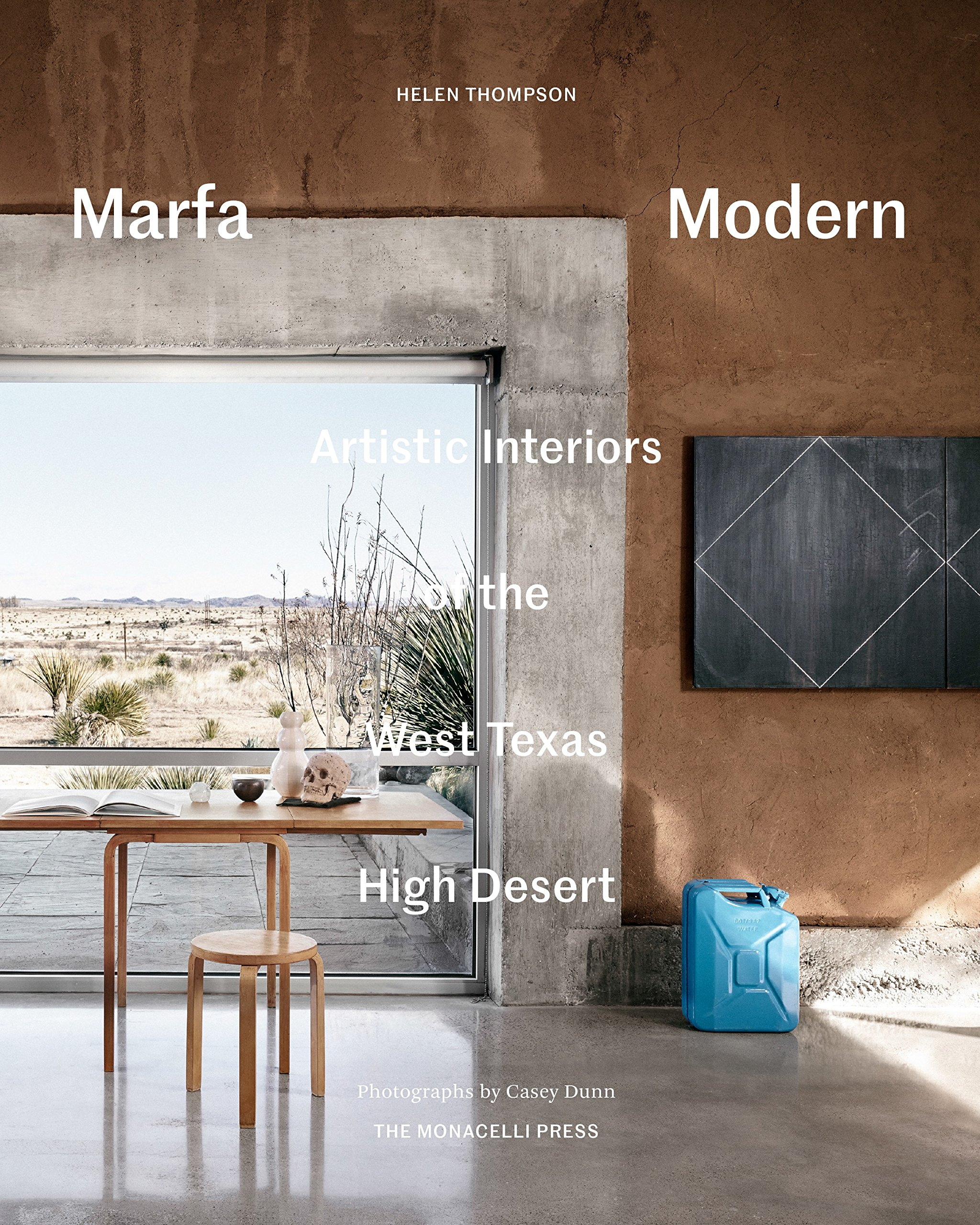 Marfa Modern: Artistic Interiors Of The West Texas High Desert: Helen  Thompson, Casey Dunn: 9781580934732: Amazon.com: Books