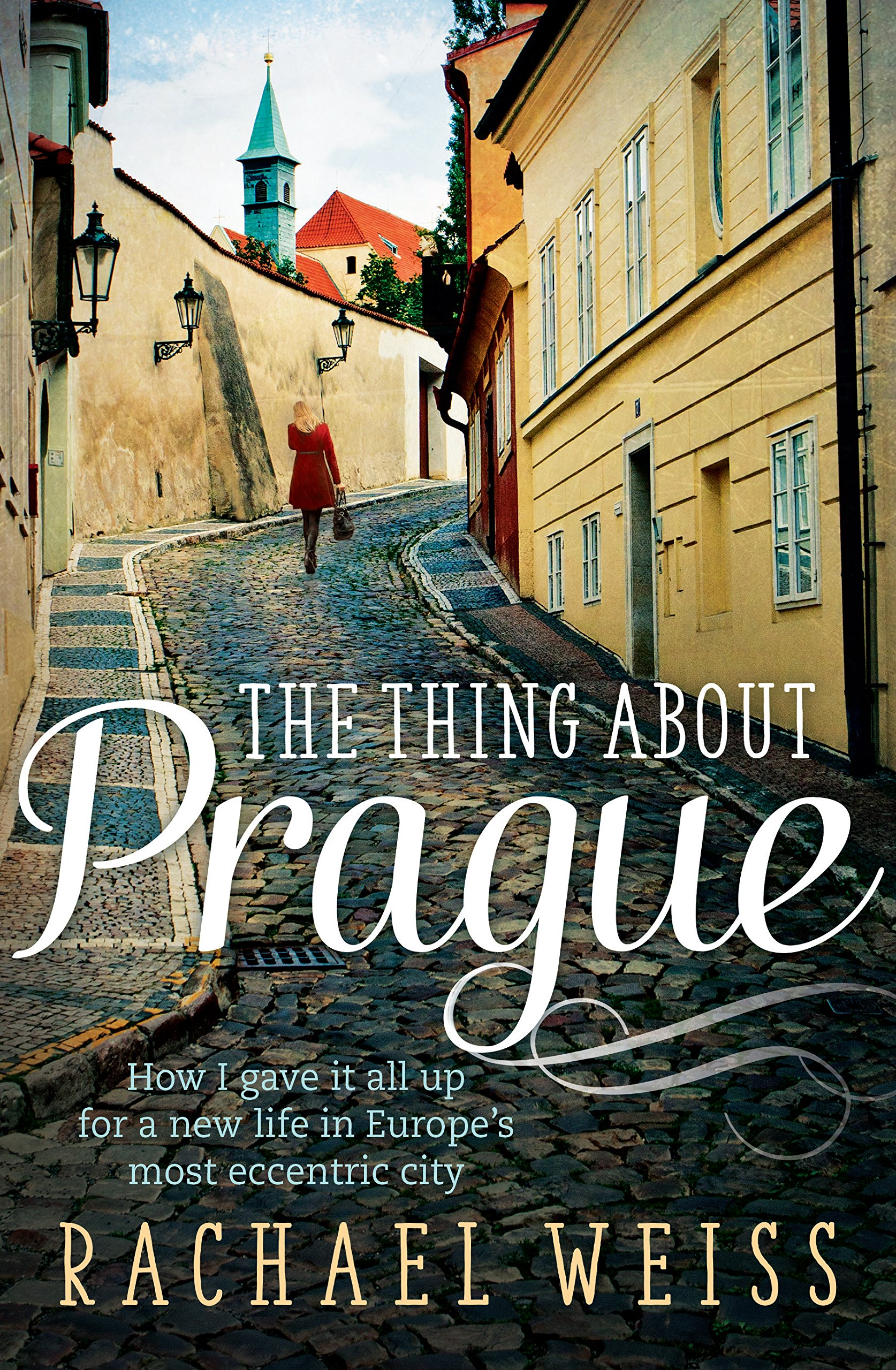 Download The Thing About Prague: How I Gave It All Up for a New Life in Europe's Most Eccentric City PDF