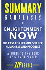 Summary & Analysis of Enlightenment Now: The Case for Reason, Science, Humanism, and Progress | A Guide to the Book by Steven Pinker Kindle Edition