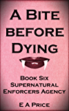 A Bite Before Dying: Book Six Supernatural Enforcers Agency (English Edition)