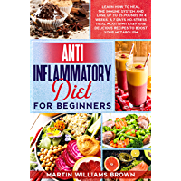 Anti inflammatory diet for beginners: Learn how to heal the immune system and lose up to 25 pounds in 4 weeks. A 7 days no-stress meal plan with easy and ... to boost your metabolism. (English Edition)