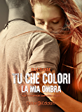 Tu che colori la mia ombra (How to Disappear Completely vol.2)