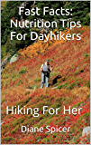 Fast Facts: Nutrition Tips For Dayhikers: Hiking For Her
