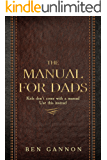The Manual for Dads: Kids don't come with a manual.  Use this instead.