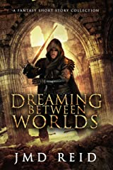 Dreaming Between Worlds: A Fantasy Short Story Collection Kindle Edition