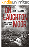 On Laughton Moor (Detective Sergeant Catherine Bishop Series Book 1)