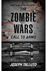 The Zombie Wars: Call To Arms (White Flag of the Dead Book 7) Kindle Edition