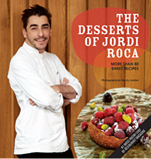 The Desserts of Jordi Roca: Over 80 Dessert Recipes Conceived in EL CELLER DE CAN