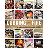 Cooking with Fire: From Roasting on a Spit to Baking in a Tannur, Rediscovered Techniques and Recipes That Capture the Flavor