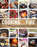 Cooking with Fire: From Roasting on a Spit to Baking in a Tannur, Rediscovered Techniques and Recipes That Capture the Flavors of Wood-Fired Cooking (English Edition)
