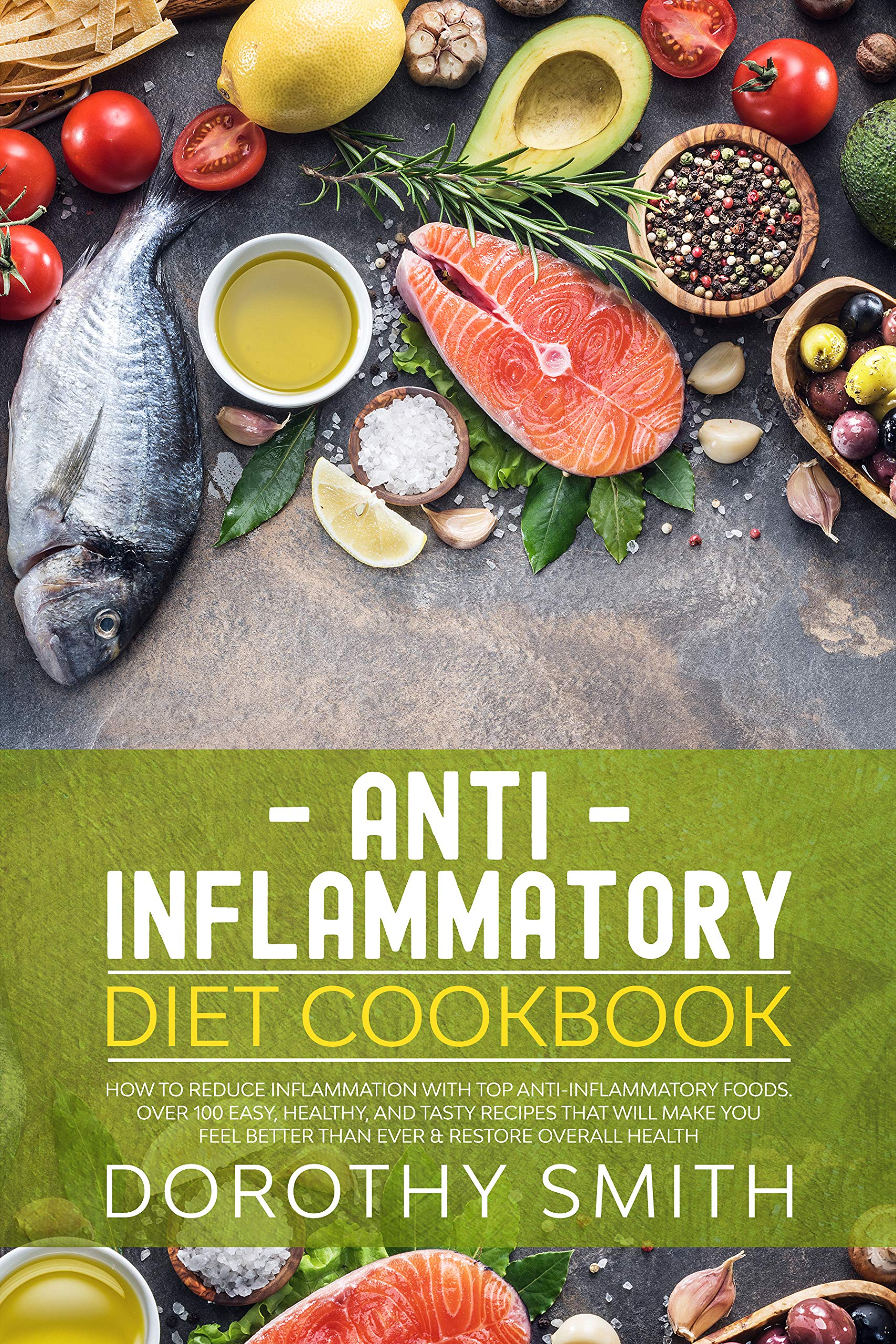 Anti Inflammatory Diet Cookbook  How To Reduce Inflammation With Top Anti Inflammatory Foods. Over 100 Easy Healthy And Tasty Recipes That Will Make You ... Diet Book 1   English Edition