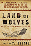 Land of Wolves: The Return of Lincoln's Bodyguard (Lincoln's Bodyguard Series)