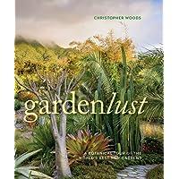 Gardenlust: A Botanical Tour of the World's Best New Gardens
