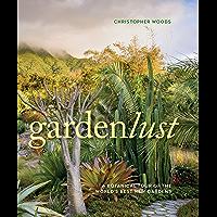 Gardenlust: A Botanical Tour of the World's Best