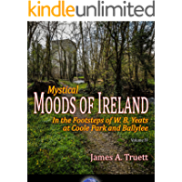 In the Footsteps of W. B. Yeats at Coole Park and Ballylee: Mystical Moods of Ireland, Vol. IV book cover
