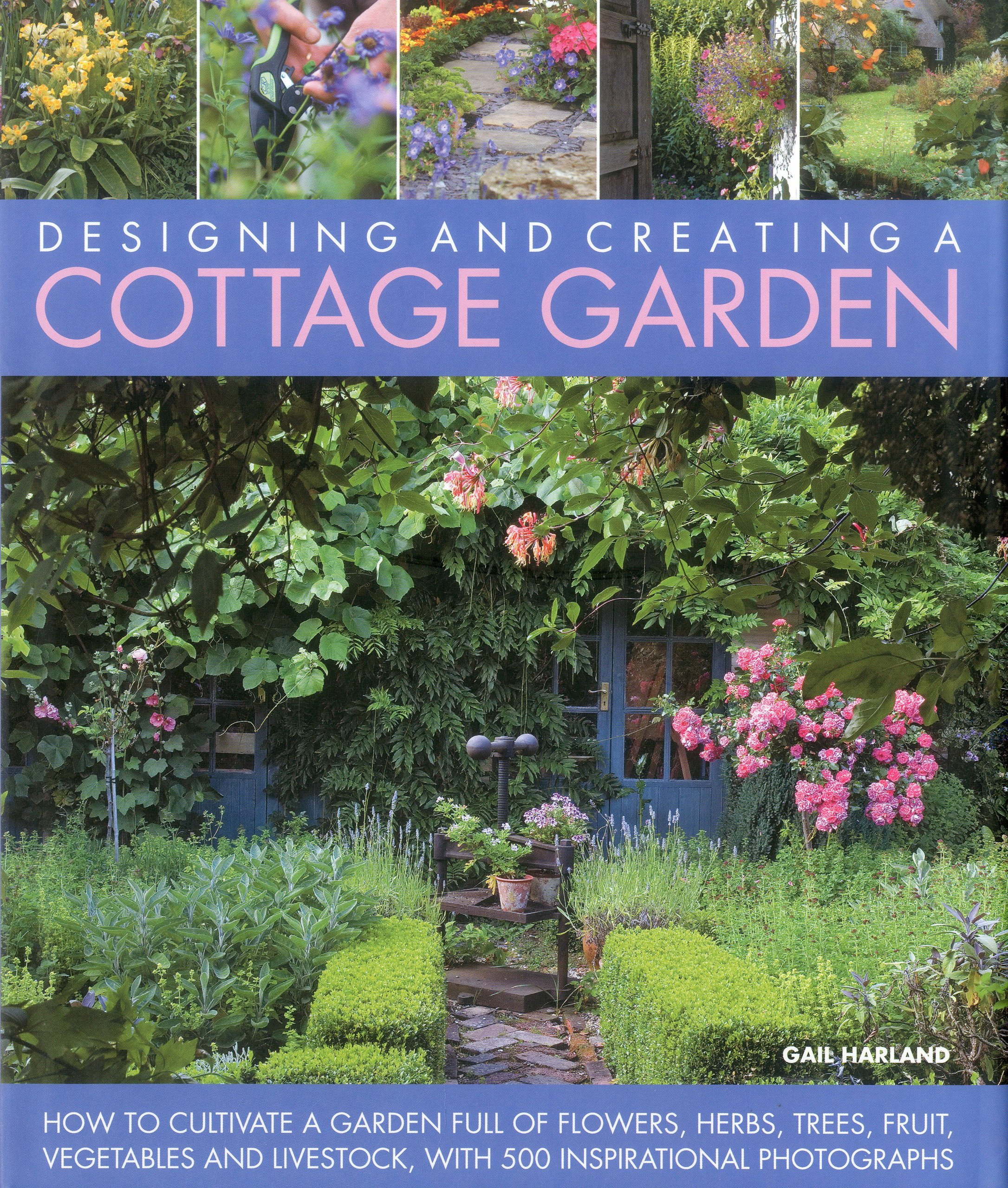 Designing And Creating A Cottage Garden: How To Cultivate A Garden Full Of  Flowers, Herbs, Trees, Fruit, Vegetables And Livestock, With 300  Inspirational ...