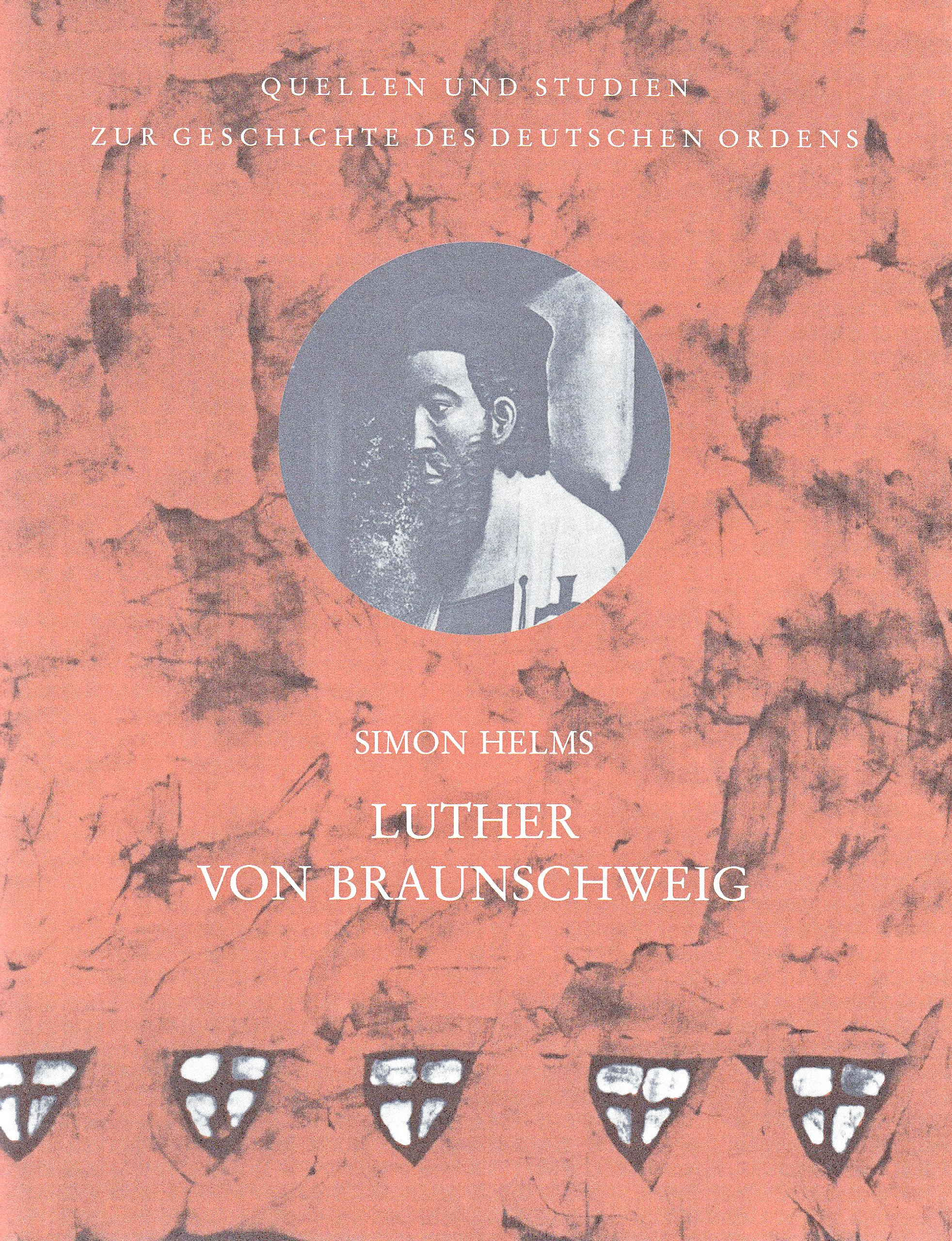 Luther von Braunschweig. Der Deutsche Orden in Preußen zwischen Krise und Stabilisierung und das Wirken eines Fürsten in der ersten Hälfte des 14. Jahrhunderts