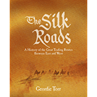 The Silk Roads: A History of the Great Trading Routes Between East and West (English Edition)