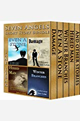 Seven Angels Short Story Bundle: Contains Damage, Even A Stone, Hired Man, Winter Branches and bonus material Kindle Edition