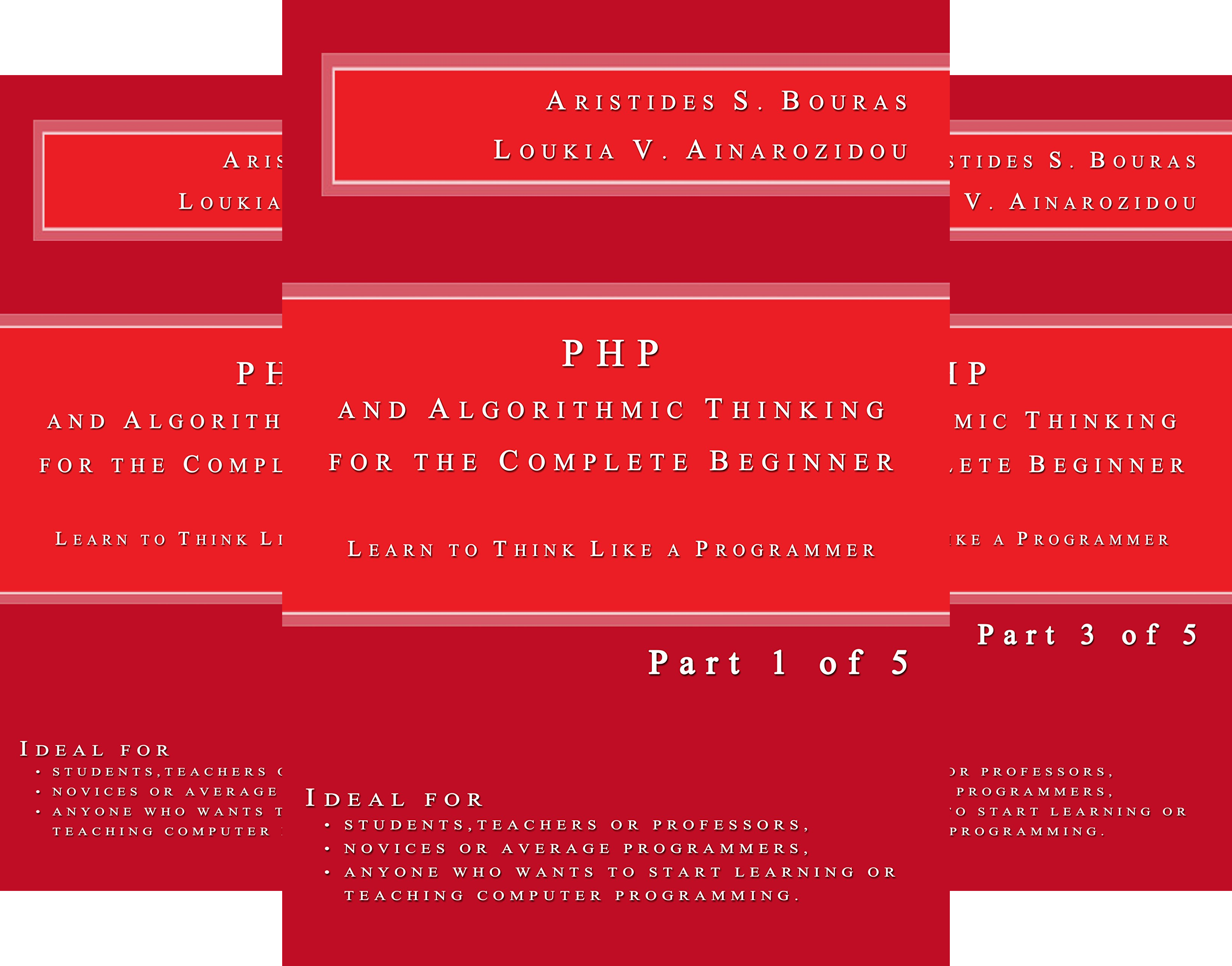 PHP and Algorithmic Thinking for the Complete Beginner: Learn to Think Like a Programmer (5 Book Series)