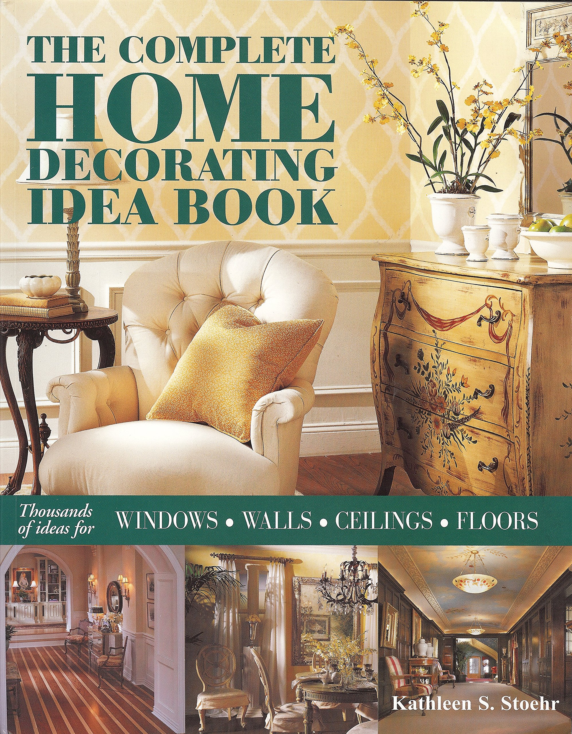 The Complete Home Decorating Idea Book Thousands Of Ideas For Windows Walls Ceilings And Floors Stoehr Kathleen 9781890379162 Amazon Com Books