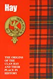 Hay: The Origins of the Clan Hay and Their Place in History (Scottish Clan Mini-book)