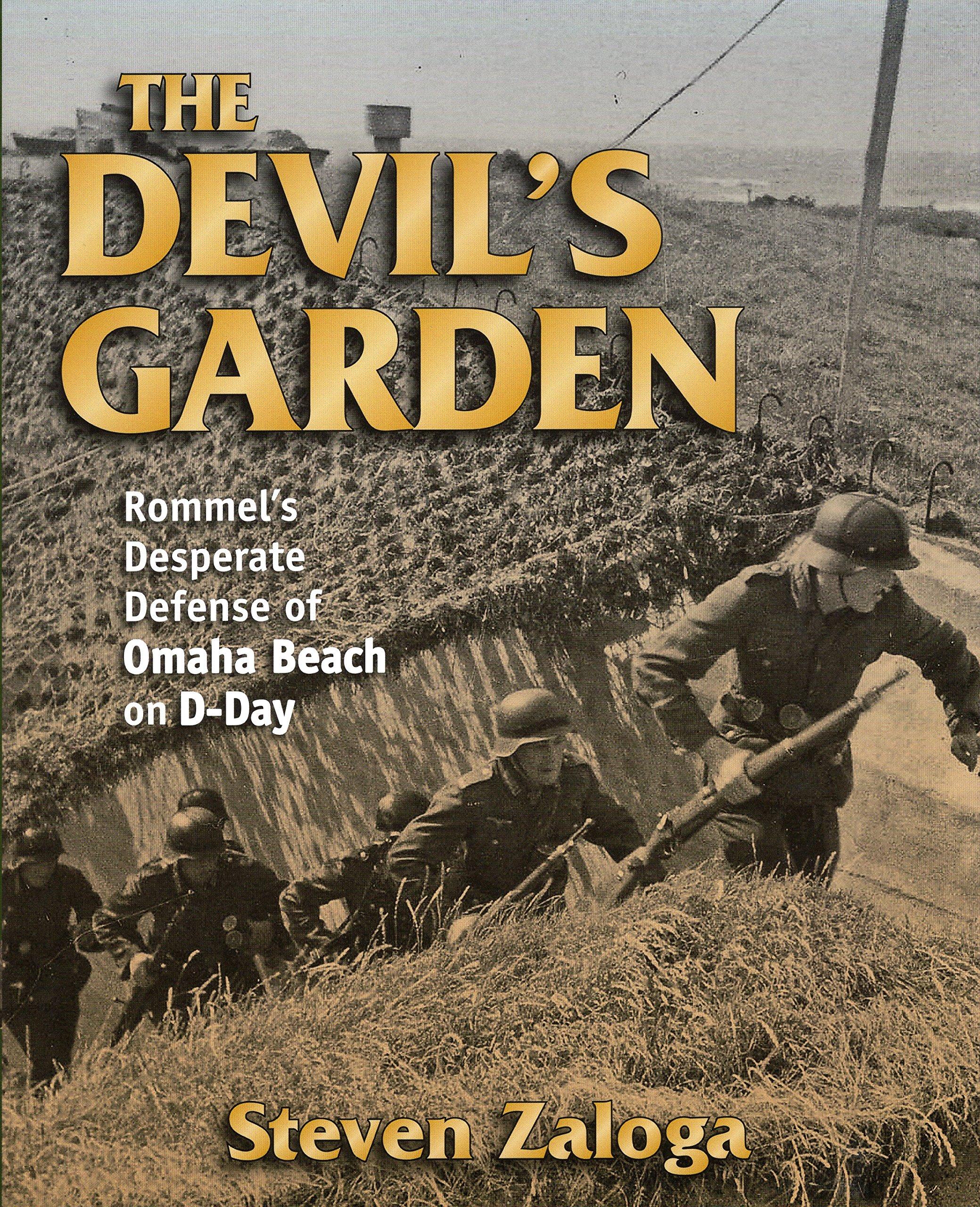 The Devil\'s Garden: Rommel\'s Desperate Defense of Omaha Beach on D ...