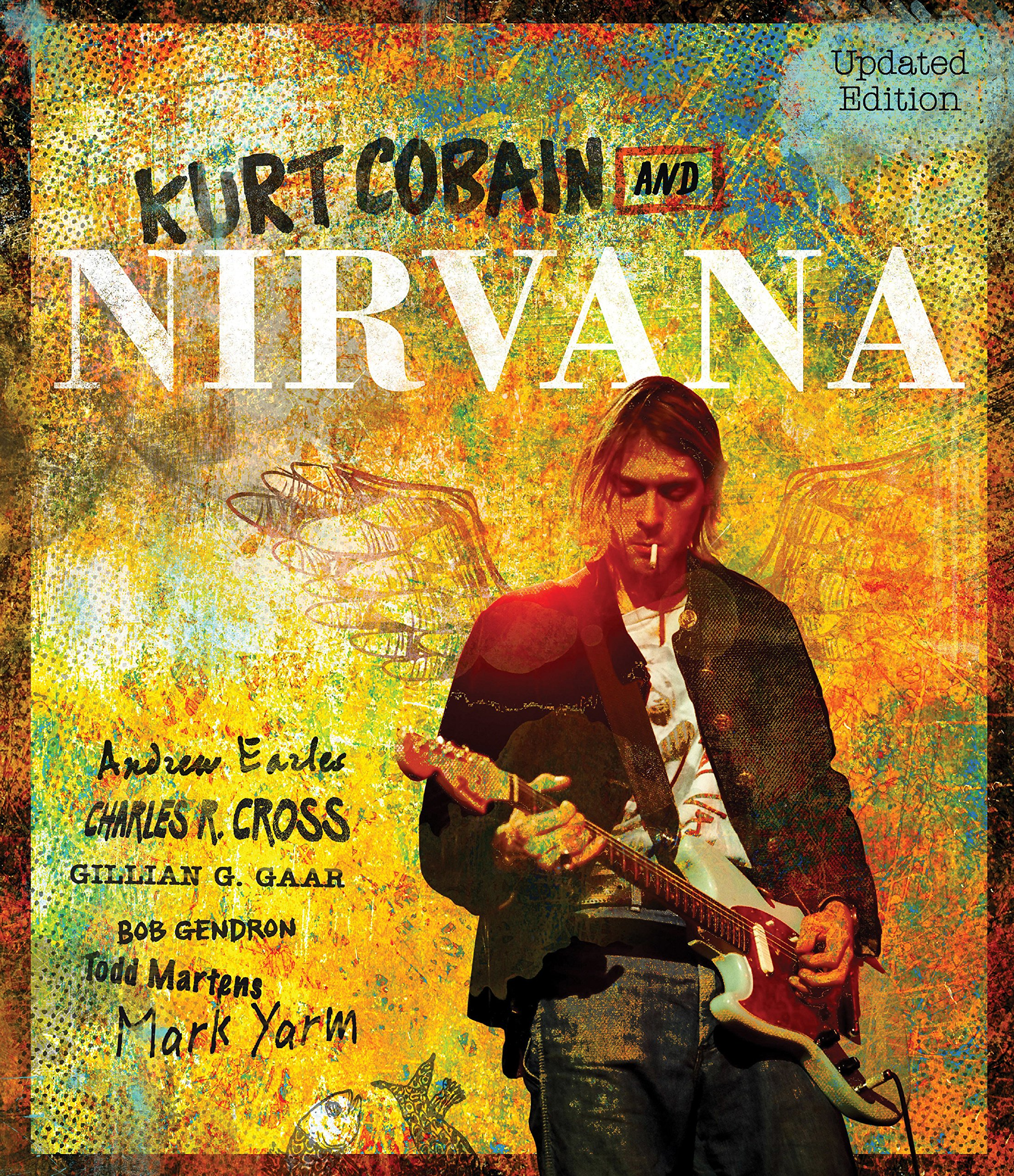 Kurt Cobain and Nirvana - Updated Edition: The Complete Illustrated History ebook