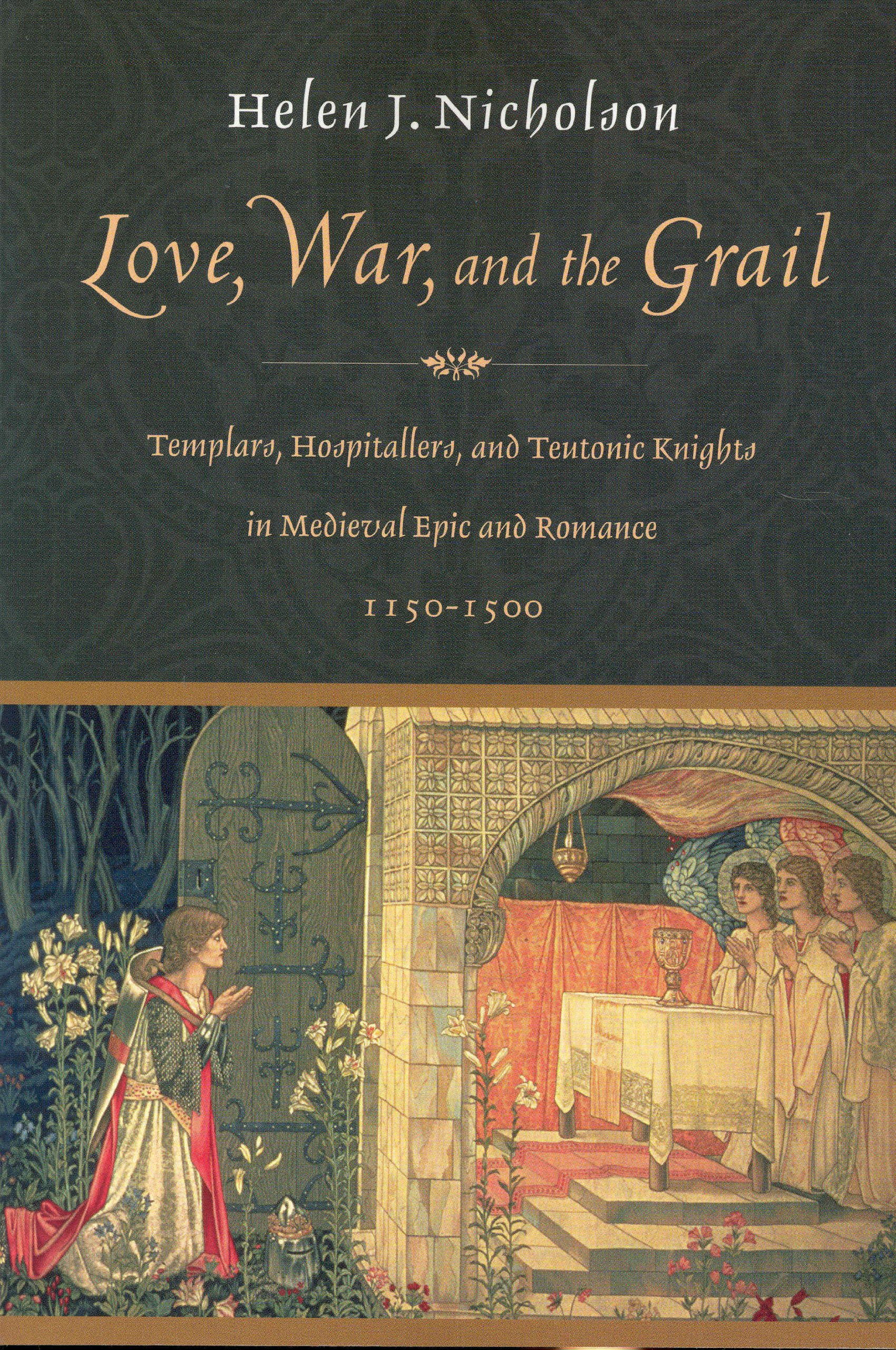 Love, War and the Grail: Templars, Hospitallers and Teutonic Knights in Medieval Epic and Romance 1150-1500
