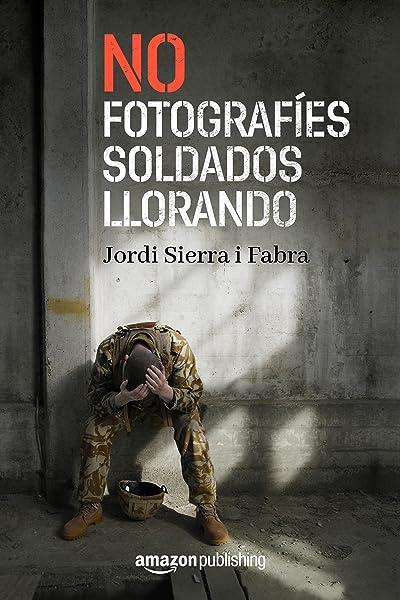 No fotografíes soldados llorando eBook: Fabra, Jordi Sierra i: Amazon.es: Tienda Kindle