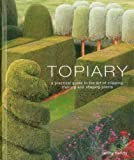 Topiary: A Practical Guide to the Art of Clipping, Training and Shaping Plants