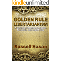 Golden Rule Libertarianism: A Defense of Freedom in Social, Economic, and Legal Policy (English Edition)