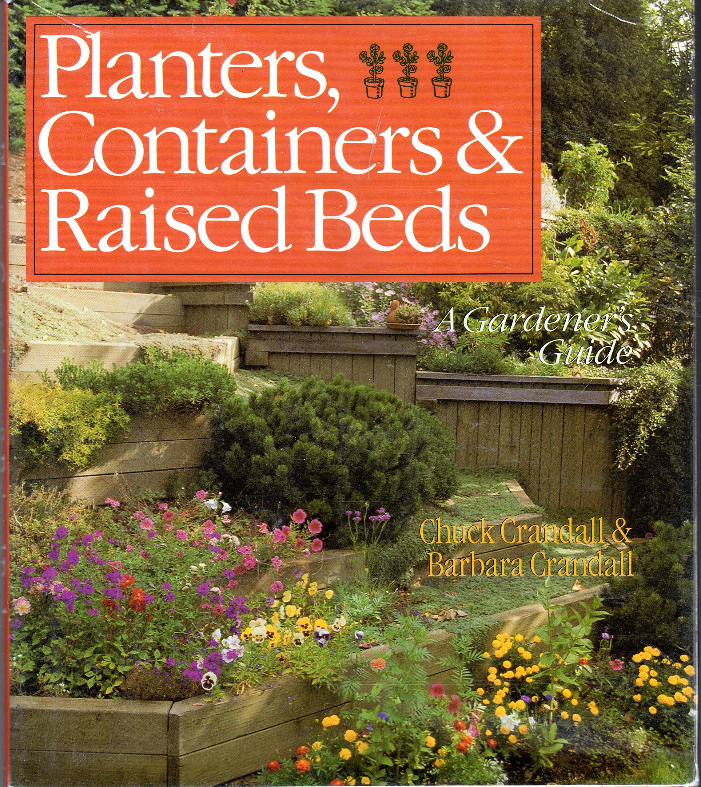 Planters, Containers, & Raised Beds: A Gardener\'s Guide: Chuck ...