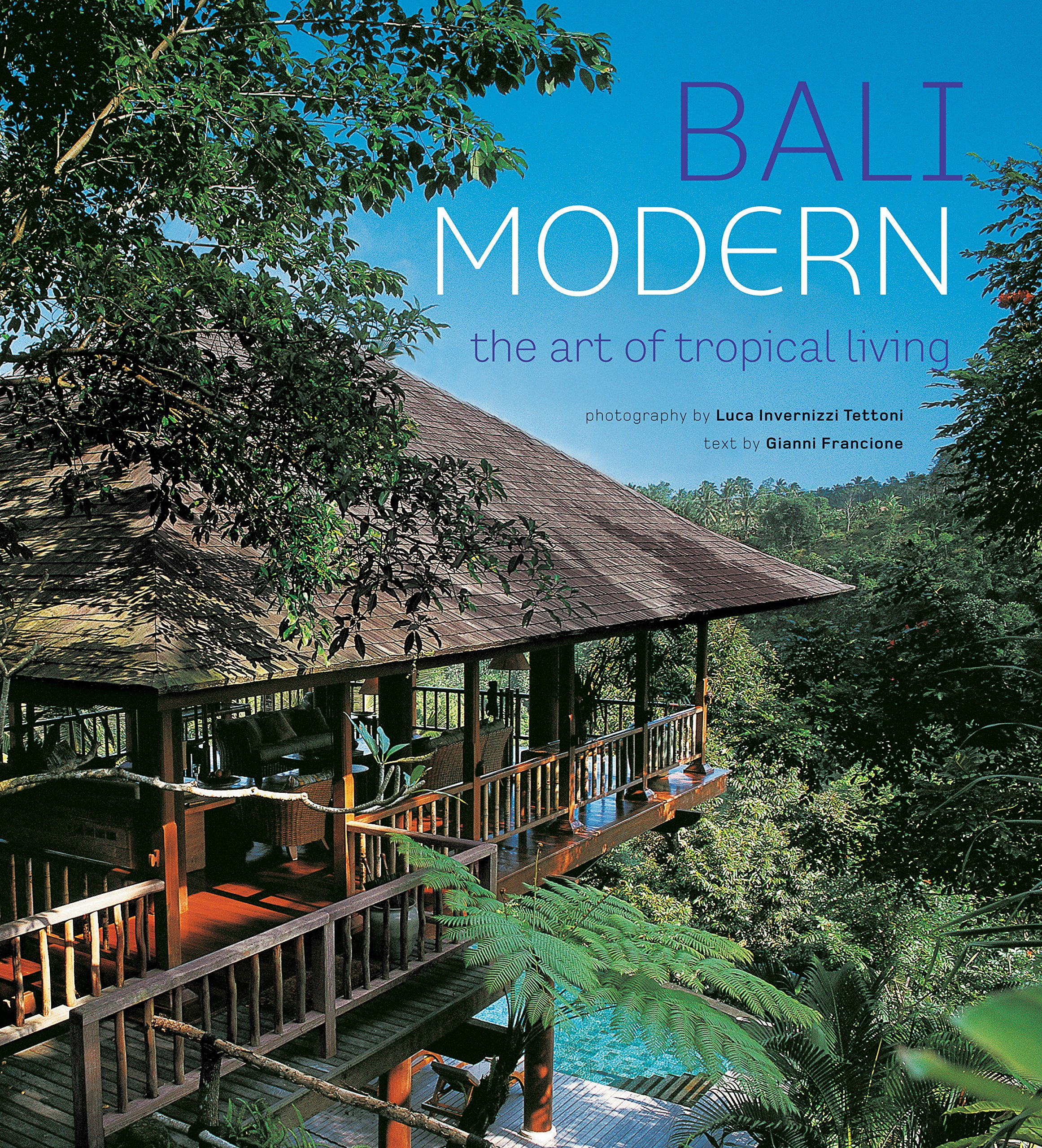 Bali Modern: The Art of Tropical Living: Gianni Francione, Luca ...