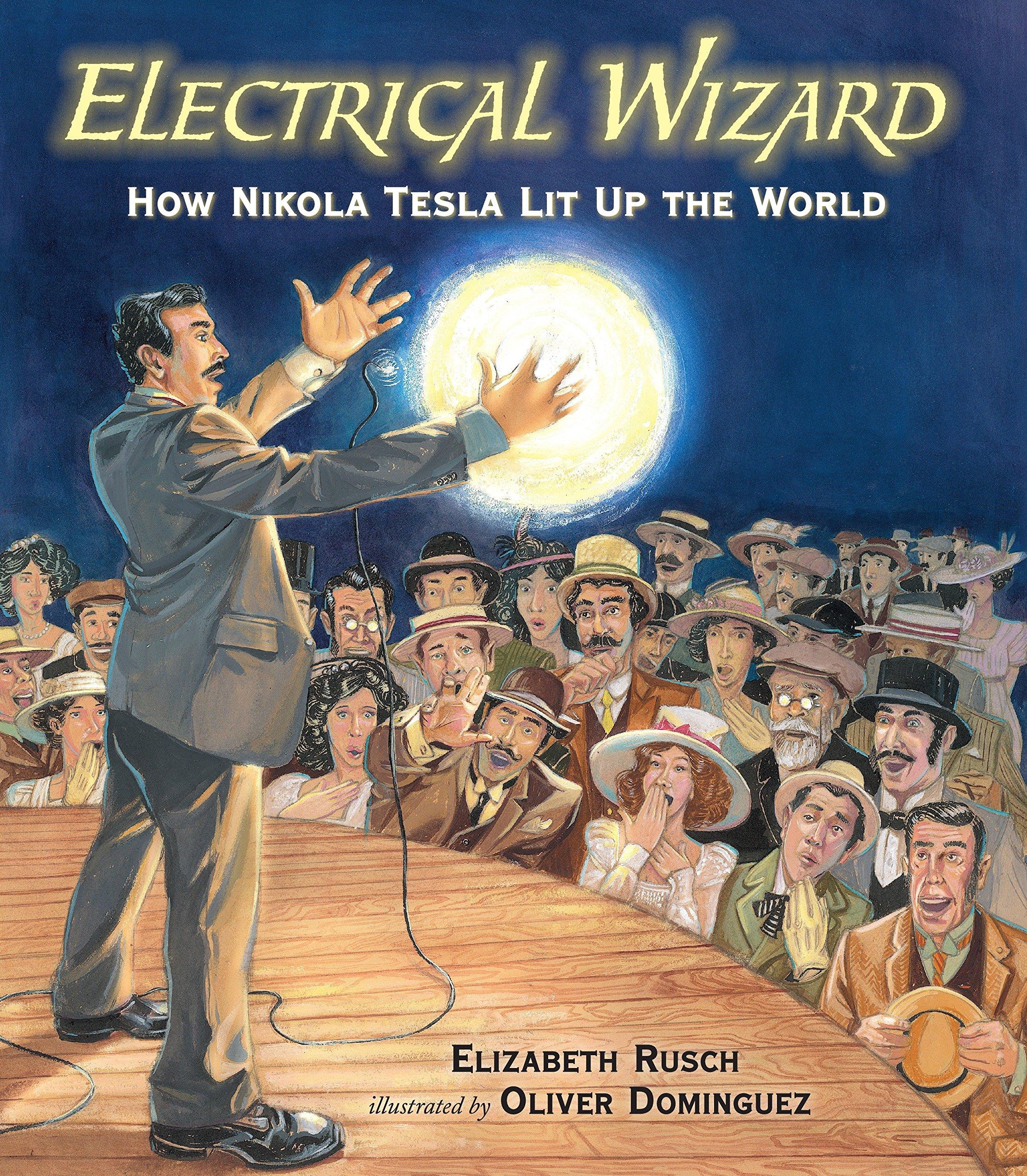 Electrical Wizard How Nikola Tesla Lit Up The World Elizabeth Volume Control Wiring Diagram For Fiddle Rusch Oliver Dominguez 9780763658557 Books