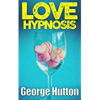 Love Hypnosis: Make Anybody Fall In Love With You With Covert Hypnosis (English Edition)