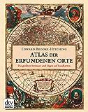 Atlas der erfundenen Orte: Die größten Irrtümer und Lügen auf Landkarten (German Edition)