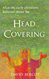 What the Early Christians Believed About the Head Covering