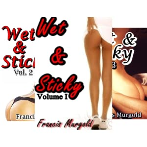 Wet & Sticky: Vol. 5.: BWWM - Interracial - BDSM - XXX - Sex Stories for Men - Black Girls - Anal Sex